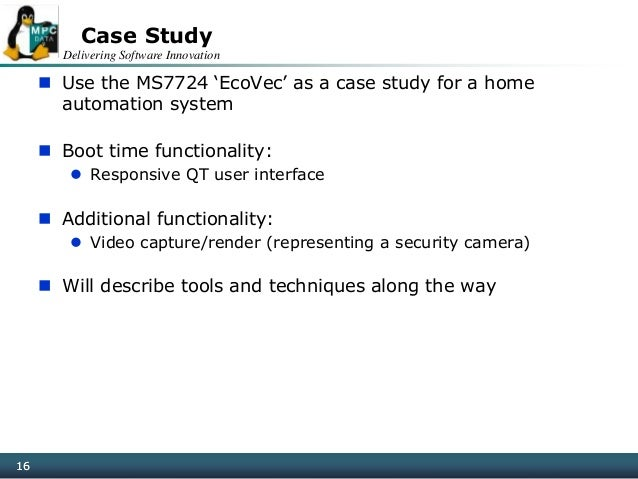 Delivering Software Innovation 16 Case Study  Use the MS7724 'EcoVec' as a case study for a home automation system  Boot...