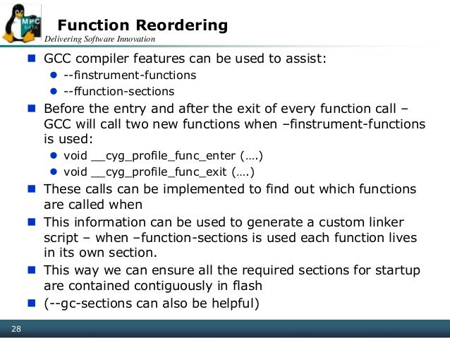 Delivering Software Innovation 28 Function Reordering  GCC compiler features can be used to assist:  --finstrument-funct...