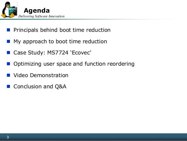 Delivering Software Innovation 33 Agenda  Principals behind boot time reduction  My approach to boot time reduction  Ca...