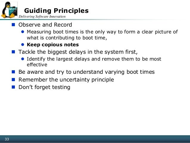 Delivering Software Innovation 33 Guiding Principles  Observe and Record  Measuring boot times is the only way to form a...