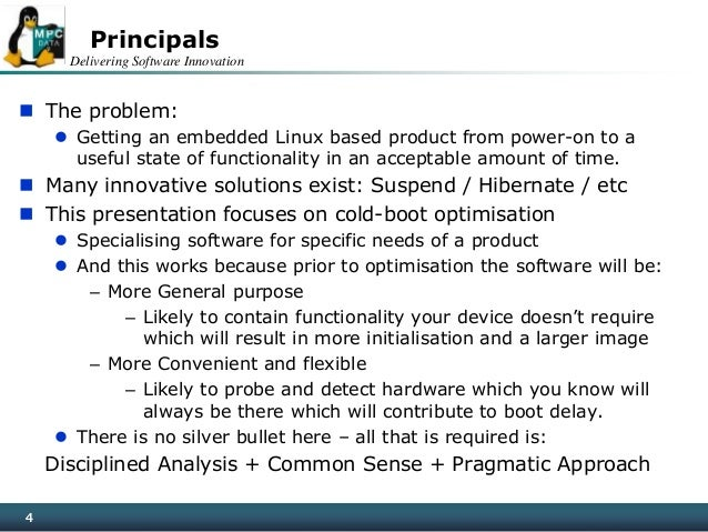 Delivering Software Innovation 4 Principals  The problem:  Getting an embedded Linux based product from power-on to a us...