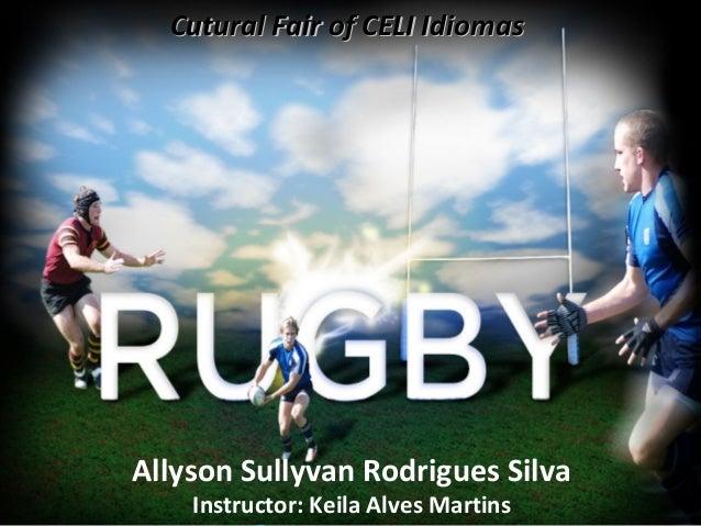 Cutural Fair of CELI Idiomas  Allyson Sullyvan Rodrigues Silva Instructor: Keila Alves Martins