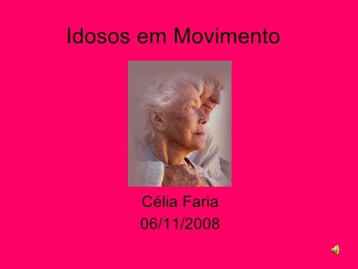 Idosos em Movimento Célia Faria 06/11/2008