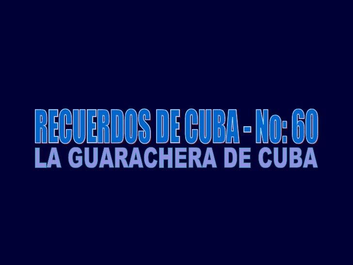 RECUERDOS DE CUBA - No: 60 LA GUARACHERA DE CUBA