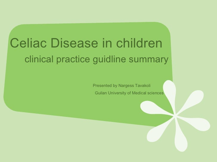 Celiac Disease in children   clinical practice guidline summary     Presented by Nargess Tavakoli   Guilan University of M...