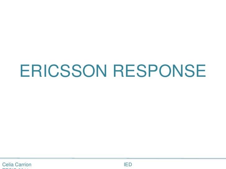 ERICSSON RESPONSE<br />Celia Carrion      IED        TESIS 2011<br />