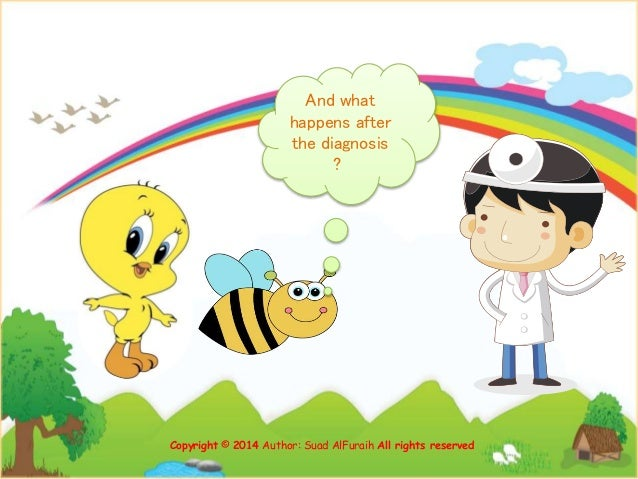 And what happens after the diagnosis ? Copyright © 2014 Author: Suad AlFuraih All rights reserved