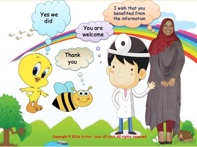 I wish that you benefited from the information Yes we did Thank you You are welcome Copyright © 2014 Author: Suad AlFuraih...