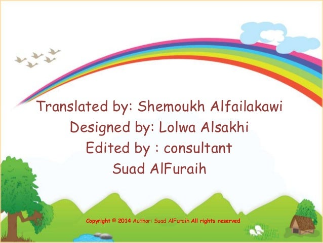 Translated by: Shemoukh Alfailakawi Designed by: Lolwa Alsakhi Edited by : consultant Suad AlFuraih Copyright © 2014 Autho...