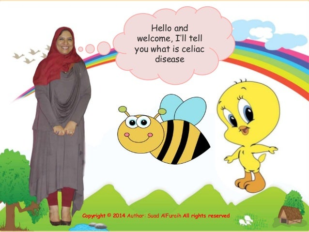 Hello and welcome, I'll tell you what is celiac disease Copyright © 2014 Author: Suad AlFuraih All rights reserved