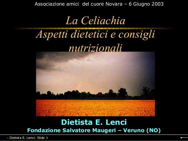 Associazione amici del cuore Novara – 6 Giugno 2003  La Celiachia Aspetti dietetici e consigli nutrizionali  Dietista E. L...