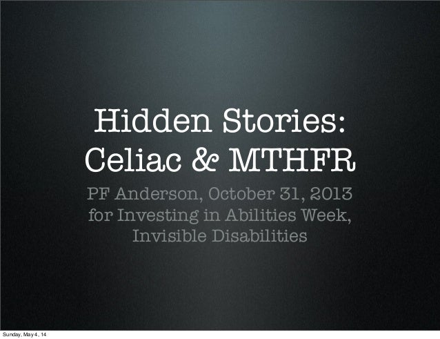 Hidden Stories: Celiac & MTHFR PF Anderson, October 31, 2013 for Investing in Abilities Week, Invisible Disabilities Sunda...