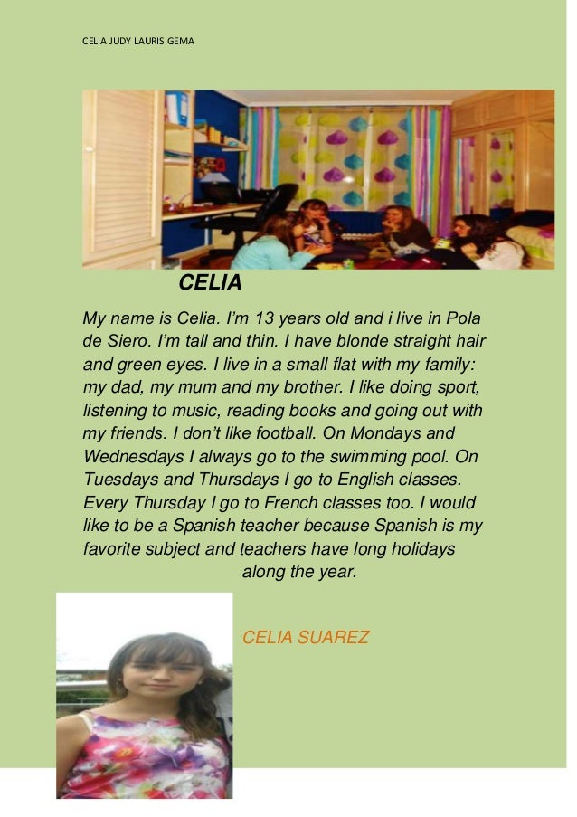 CELIA JUDY LAURIS GEMA                  CELIAMy name is Celia. I'm 13 years old and i live in Polade Siero. I'm tall and t...
