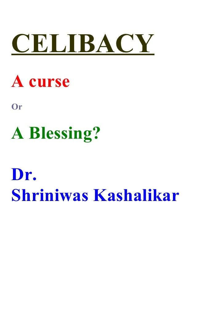 CELIBACY A curse Or   A Blessing?  Dr. Shriniwas Kashalikar
