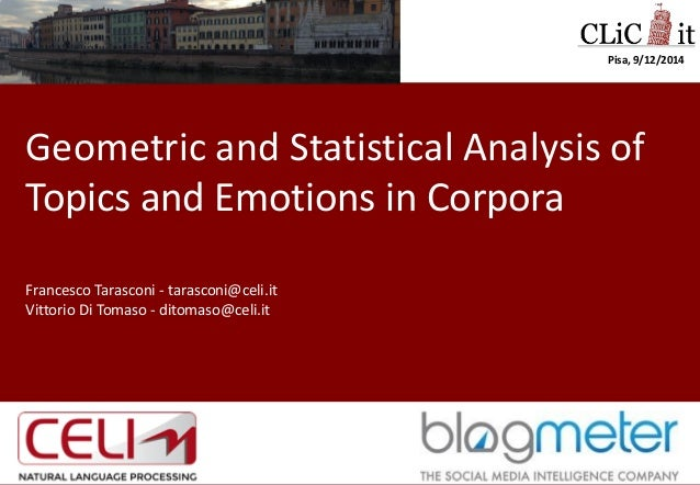 Geometric and Statistical Analysis of Topics and Emotions in Corpora  Francesco Tarasconi - tarasconi@celi.it  Vittorio Di...