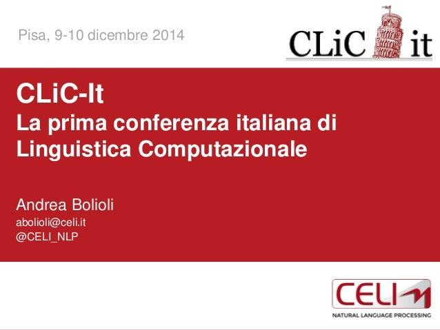 1  CLiC-It La prima conferenza italiana di Linguistica Computazionale  Andrea Bolioli  abolioli@celi.it  @CELI_NLP  @ CELI...