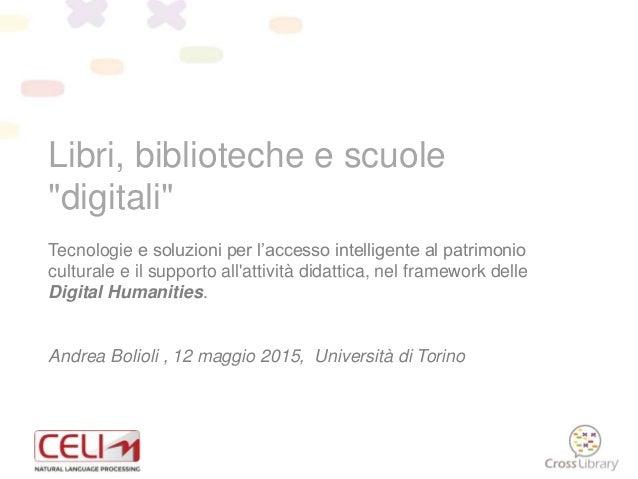 """Libri, biblioteche e scuole """"digitali"""" Tecnologie e soluzioni per l'accesso intelligente al patrimonio culturale e il supp..."""