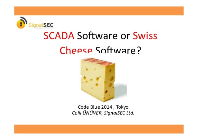 SCADA  So'ware  or  Swiss   Cheese  So'ware?   Code  Blue  2014  ,  Tokyo   Celil  ÜNÜVER,  Sign...