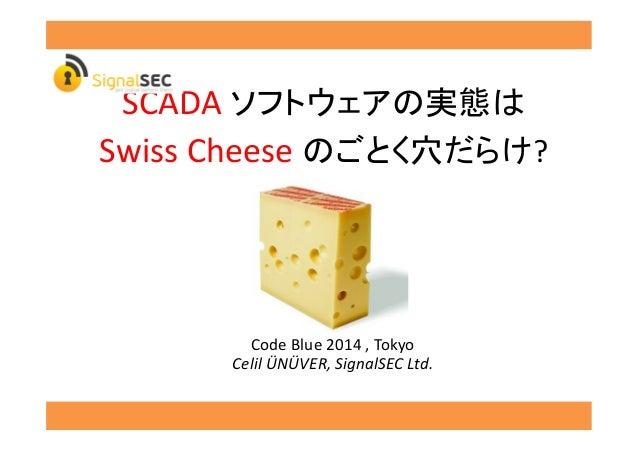 SCADA   Swiss  Cheese   ?   Code  Blue  2014  ,  Tokyo   Celil  ÜNÜVER,  SignalSEC  Ltd.