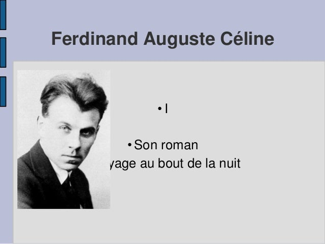 Ferdinand Auguste Céline • I • Son roman • Voyage au bout de la nuit