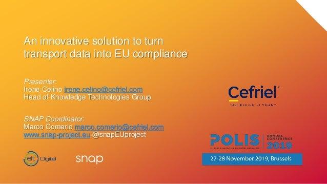 An innovative solution to turn transport data into EU compliance Presenter: Irene Celino irene.celino@cefriel.com Head of ...