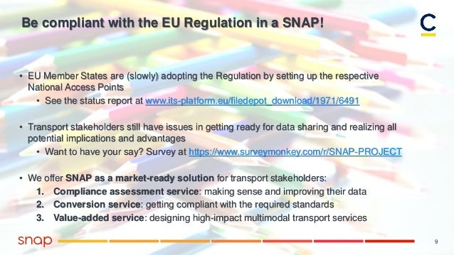 9 Be compliant with the EU Regulation in a SNAP! • EU Member States are (slowly) adopting the Regulation by setting up the...
