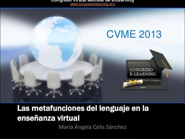 CVME 2013 #CVME #congresoelearning Las metafunciones del lenguaje en la enseñanza virtual María Ángela Celis Sánchez Congr...