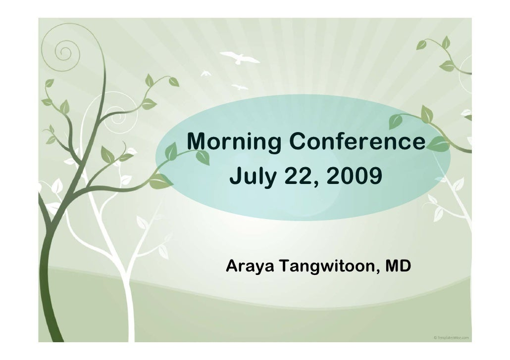 Morning Conference    July 22, 2009     Araya Tangwitoon, MD