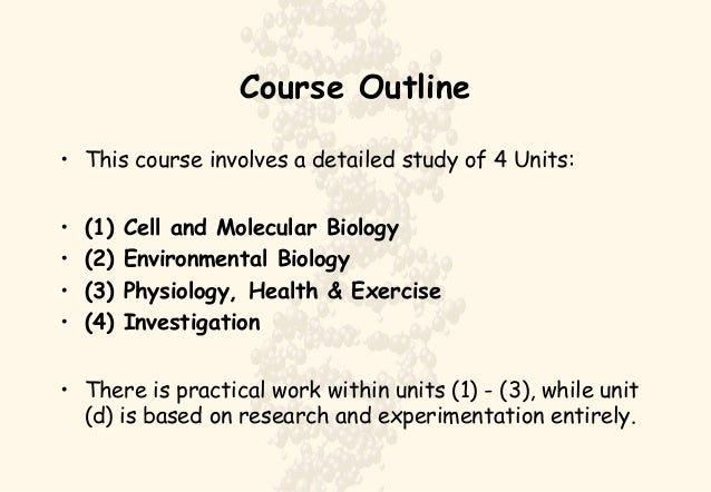 Course Outline • This course involves a detailed study of 4 Units: • (1) Cell and Molecular Biology • (2) Environmental Bi...