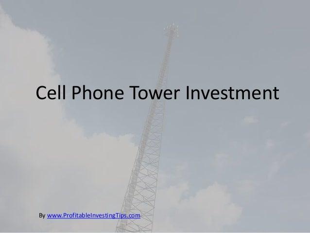 Cell Phone Tower InvestmentBy www.ProfitableInvestingTips.com