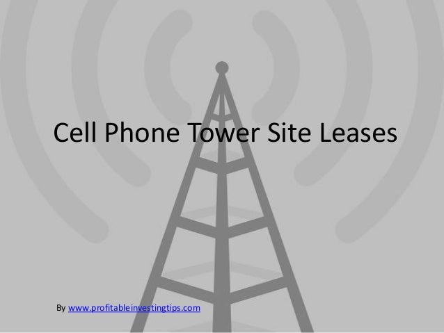 Cell Phone Tower Site LeasesBy www.profitableinvestingtips.com
