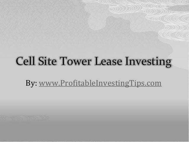 Cell Site Tower Lease InvestingBy: www.ProfitableInvestingTips.com