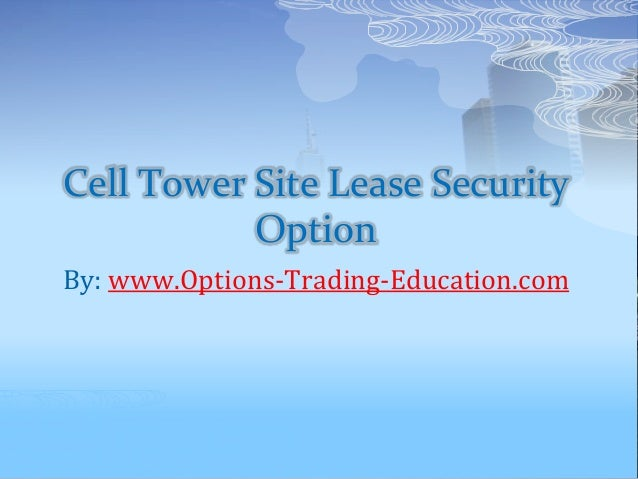 Cell Tower Site Lease Security Option By: www.Options-Trading-Education.com