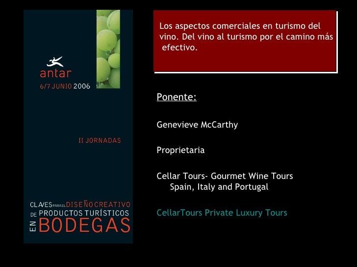 Los aspectos comerciales en turismo del  vino. Del vino al turismo por el camino más  efectivo. <ul><li>Ponente: </li></...