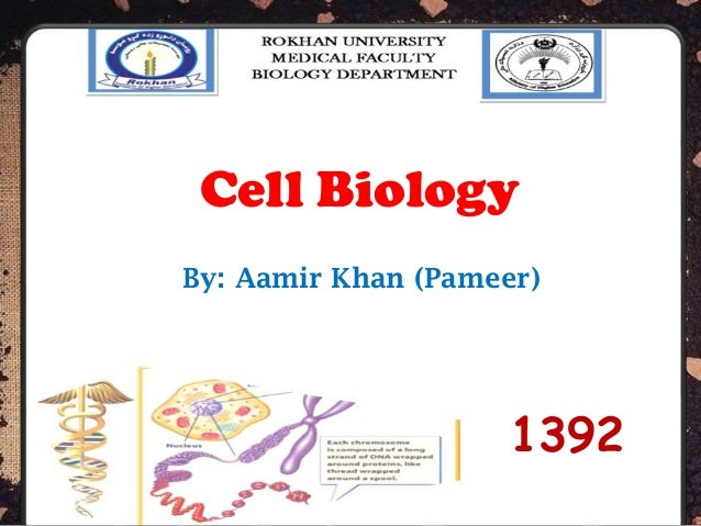 Prepared By: Aamir Khan Pameer 1 Cell Biology By: Aamir Khan (Pameer) 1392