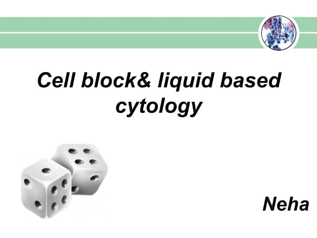 Points to be discussed • Cell block- its advantages/disadvantages and preparation methods and applications. • Liquid based...