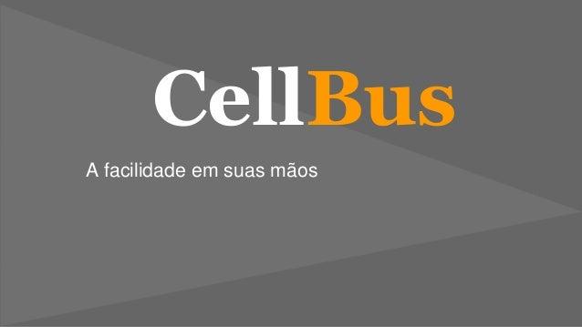 CellBus A facilidade em suas mãos