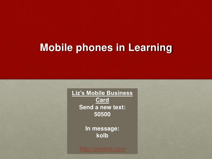 Mobile phones in Learning<br />Liz's Mobile Business Card<br />Send a new text:  <br />50500<br />In message: <br />kolb <...
