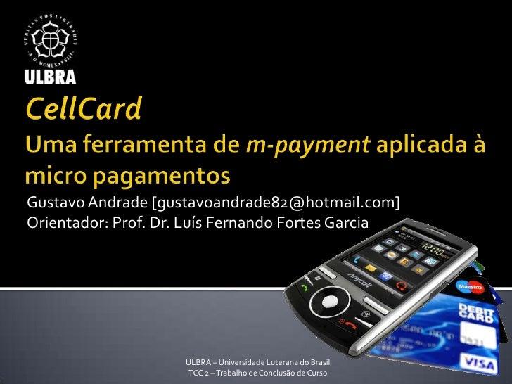 Gustavo Andrade [gustavoandrade82@hotmail.com] Orientador: Prof. Dr. Luís Fernando Fortes Garcia                         U...