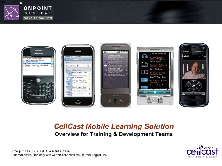 Proprietary and Confidential External distribution only with written consent from OnPoint Digital, Inc. CellCast Mobile Le...