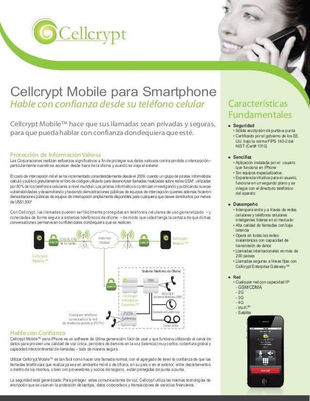 Cellcrypt Mobile para Smartphone Hable con confianza desde su teléfono celular Cellcrypt Mobile™ hace que sus llamadas sea...