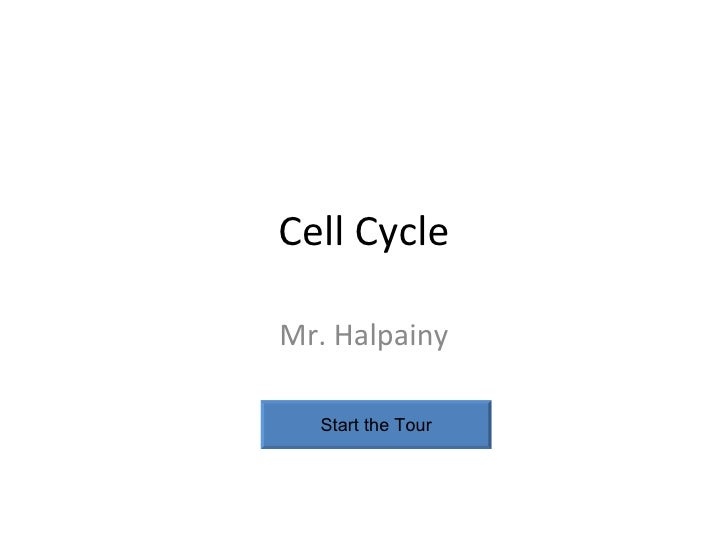 Cell Cycle Mr. Halpainy Start the Tour