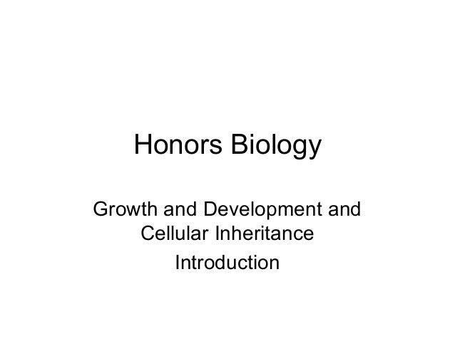 Honors Biology Growth and Development and Cellular Inheritance Introduction
