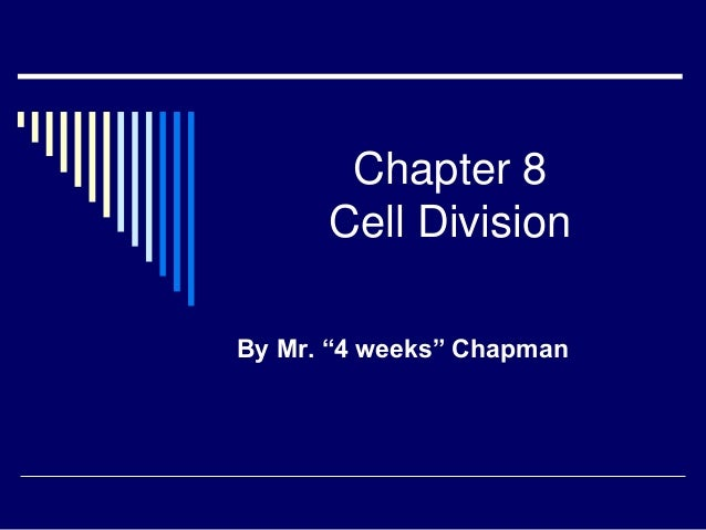 """Chapter 8      Cell DivisionBy Mr. """"4 weeks"""" Chapman"""