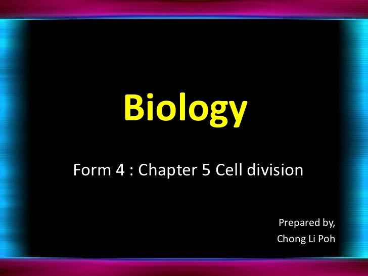Biology <br />Form 4 : Chapter 5 Cell division<br />Prepared by,<br />Chong Li Poh<br />