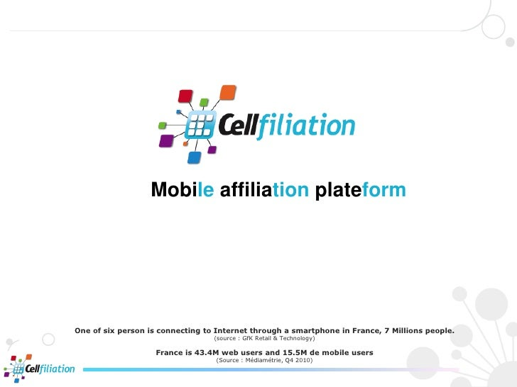 Mobile affiliation plateformOne of six person is connecting to Internet through a smartphone in France, 7 Millions people....