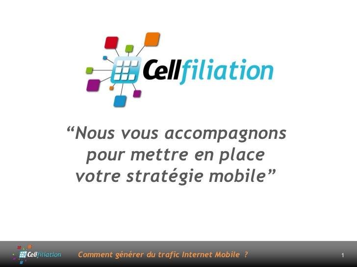 """""""Nous vous accompagnons   pour mettre en place  votre stratégie mobile""""     Comment générer du trafic Internet Mobile ?   1"""