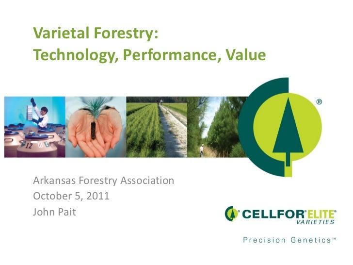 Varietal Forestry: Technology, Performance, Value  Arkansas Forestry Association October 5, 2011 John Pait