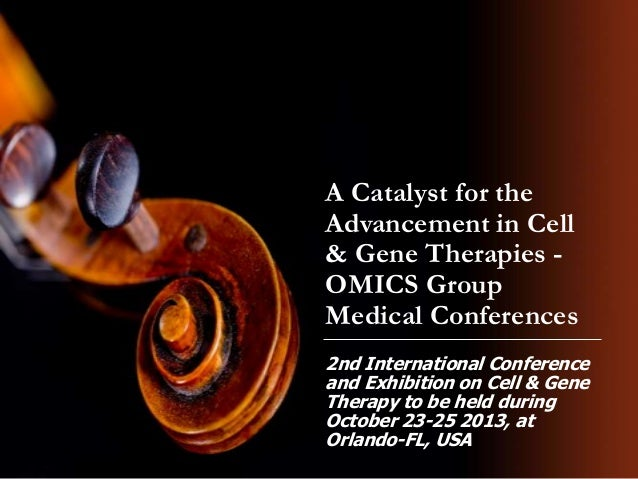 A Catalyst for the Advancement in Cell & Gene Therapies - OMICS Group Medical Conferences 2nd International Conference and...