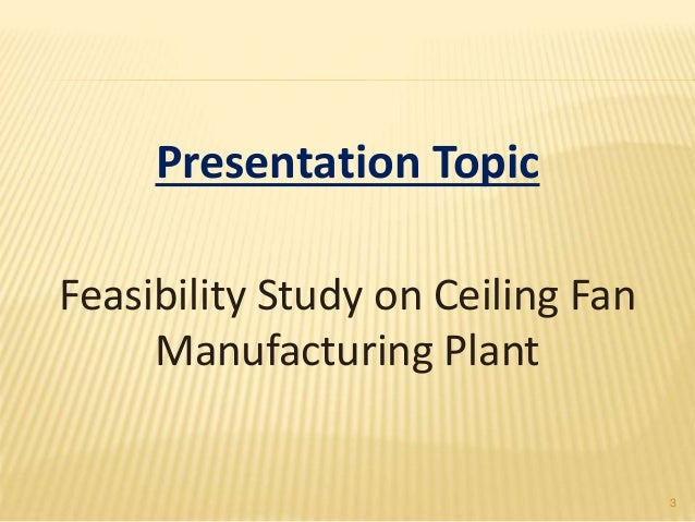 Feasibility Study On Ceiling Fan Manufacturing Plant
